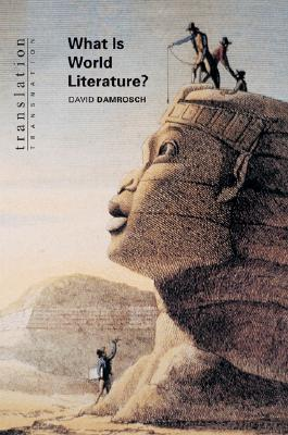 What Is World Literature? by David Damrosch