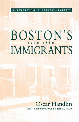 Boston's Immigrants, 1790-1880: A Study in Acculturation