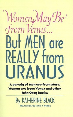 Women May Be from Venus...But Men Are Really from Uranus: A Parody of Men Are from Mars, Women Are from Venus and Other John Gray Books