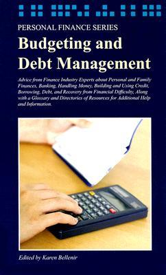 Budgeting and Debt Management: Advice from Finance Industry Experts about Personal and Family Finances, Banking, Handling Money, Building and Using Credit, Borrowing, Debt, and Recovery from Financial Difficulty, Along with a Glossary and Directories o...