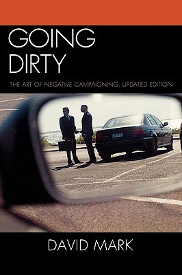 Going Dirty: The Art of Negative Campaigning, Updated Edition (Updated)