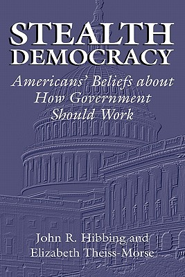 Stealth Democracy: Americans' Beliefs about How Government Should Work