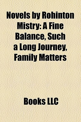 Novels by Rohinton Mistry: A Fine Balance, Such a Long Journey, Family Matters
