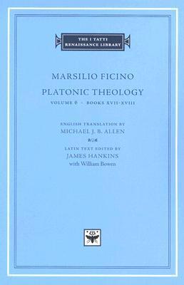 Platonic Theology, Volume 6 by Marsilio Ficino