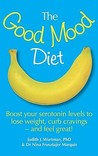 The Good Mood Diet: Boost Your Serotonin Levels to Lose Weight, Curb Cravings - And Feel Great!