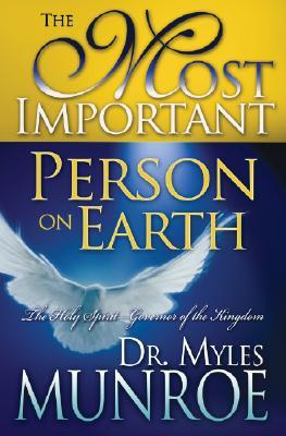 The Most Important Person on Earth by Myles Munroe
