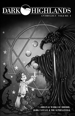 Dark Highlands Anthology: Original Works of Horror, Dark Fantasy & the Supernatural