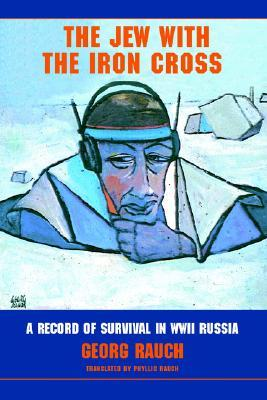 The Jew with the Iron Cross: A Record of Survival in WWII Russia