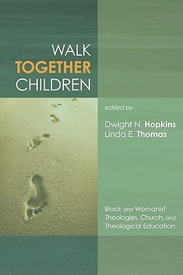 Walk Together Children: Black and Womanist Theologies, Church and Theological Education