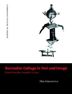 Surrealist Collage in Text and Image: Dissecting the Exquisite Corpse
