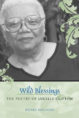 Wild Blessings: The Poetry of Lucille Clifton