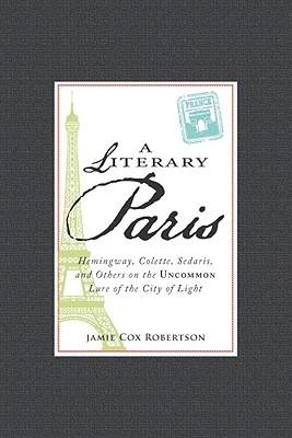 A Literary Paris by Jamie Cox Robertson
