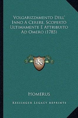 Volgarizzamento Dell' Inno a Cerere, Scoperto Ultimamente E Attribuito Ad Omero (1785)