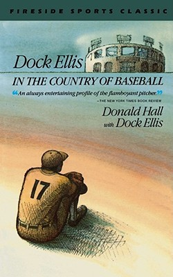 Dock Ellis in the Country of Baseball by Donald Hall