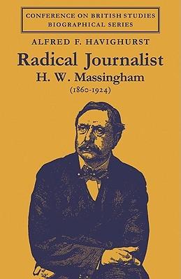 Radical Journalist: H. W. Massingham (1860 1924)