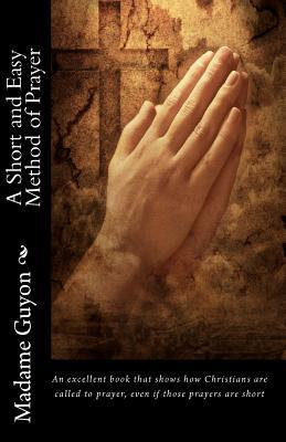 Madame Guyon: A Short and Easy Method of Prayer