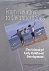 From Neurons to Neighborhoods:: The Science of Early Childhood Development