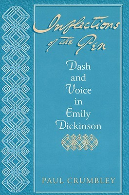 Inflections of the Pen: Dash and Voice in Emily Dickinson