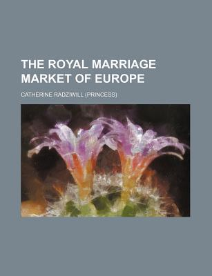 The Royal Marriage Market of Europe (Volume 412)