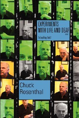Experiments With Life and Deaf by Chuck Rosenthal