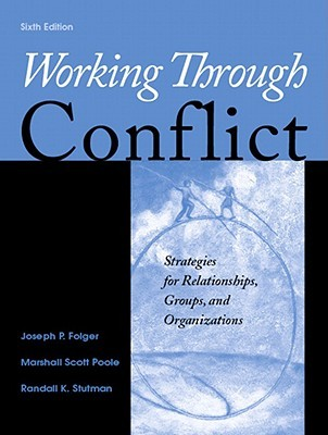 Working Through Conflict: Strategies for Relationships, Groups, and Organizations by Joseph P. Folger