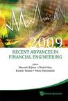 Recent Advances in Financial Engineering: Proceedings of the Kier-Tmu International Workshop on Financial Engineering 2009, Otemachi, Sankei Plaza, Tokyo, 3-4 August 2009