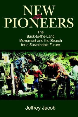 New Pioneers: The Back-To-The-Land Movement and the Search for a Sustainable Future