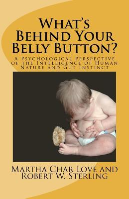 what-s-behind-your-belly-button-a-psychological-perspective-of-the-intelligence-of-human-nature-and-gut-instinct