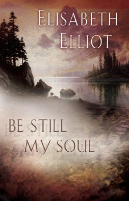 Be Still My Soul by Elisabeth Elliot