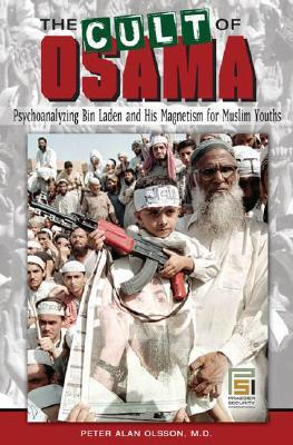 The Cult of Osama: Psychoanalyzing Bin Laden and His Magnetism for Muslim Youths
