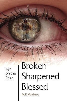Broken/Sharpened/Blessed