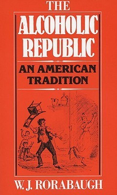 The Alcoholic Republic: An American Tradition