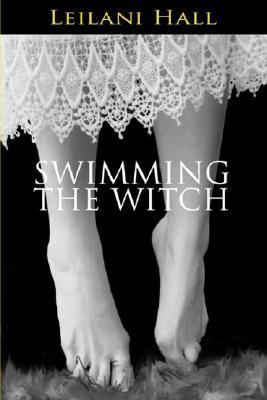 Swimming the Witch by Leilani Hall