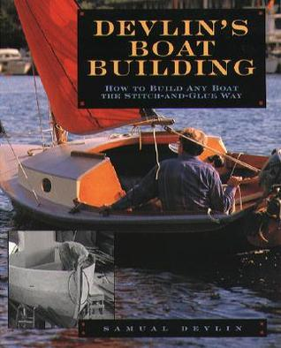 Devlin's Boatbuilding: How to Build Any Boat the Stitch-And-Devlin's Boatbuilding: How to Build Any Boat the Stitch-And-Glue Way Glue Way