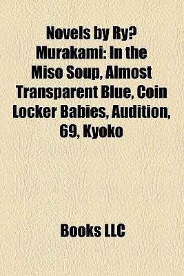 Novels by Ryu Murakami: In the Miso Soup, Almost Transparent Blue, Coin Locker Babies, Audition, 69, Kyoko