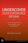 Undercover User Experience Design: Learn How to Do Great UX Work with Tiny Budgets, No Time, and Limited Support