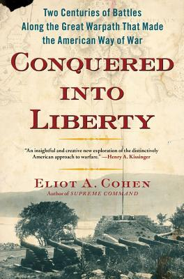 Conquered into Liberty by Eliot A. Cohen