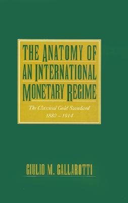 The Anatomy of an International Monetary Regime: The Classical Gold Standard, 1880-1914