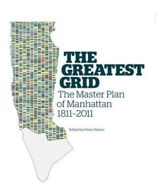 The Greatest Grid The Master Plan Of Manhattan 1811 2011 By Museum