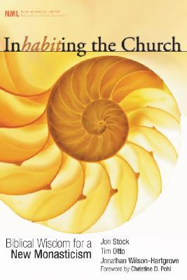 Inhabiting the Church: Biblical Wisdom for a New Monasticism (New Monastic Library)