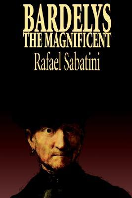 Bardelys the Magnificent by Rafael Sabatini, Historical Fiction