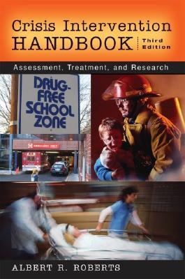 Crisis Intervention Handbook by Albert R. Roberts