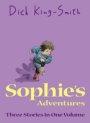 Sophie's Adventures: Sophie's Snail, Sophie's Tom, Sophie Hits Six por Dick King-Smith 978-1844289912