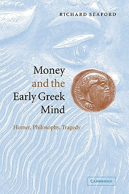 Money and the Early Greek Mind by Richard Seaford