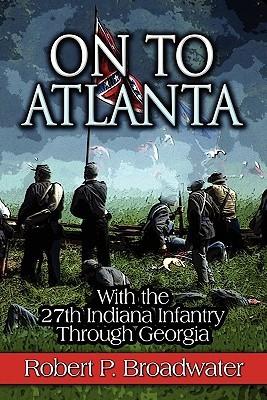 On to Atlanta: With the 27th Indiana Infantry Through Georgia