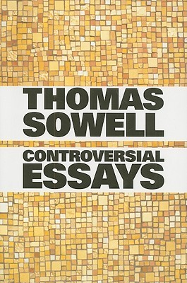 controversial essays by thomas sowell 1139177