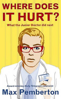 Where Does It Hurt?: What the Junior Doctor Did Next