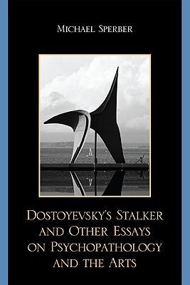 Dostoyevsky's Stalker and Other Essays on Psychopa...