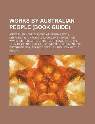Works by Australian People (Book Guide): Australian Novels, Picnic at Hanging Rock, Obernewtyn Chronicles, Ranger's Apprentice