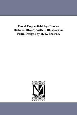 David Copperfield: with Illustrations from designs by H. K. Browne